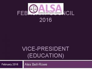 FEBRUARY COUNCIL 2016 VICEPRESIDENT EDUCATION February 2016 Alex
