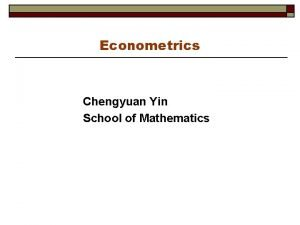 Econometrics Chengyuan Yin School of Mathematics Econometrics 25