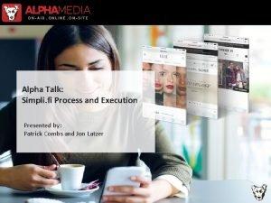 Alpha Talk Simpli fi Process and Execution Presented