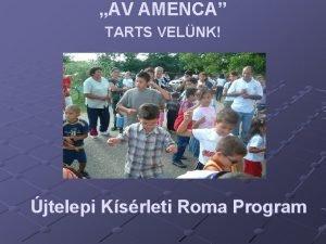AV AMENCA TARTS VELNK jtelepi Ksrleti Roma Program