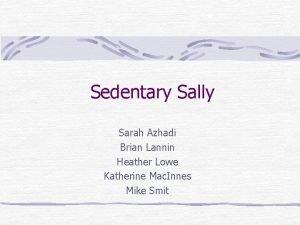 Sedentary Sally Sarah Azhadi Brian Lannin Heather Lowe