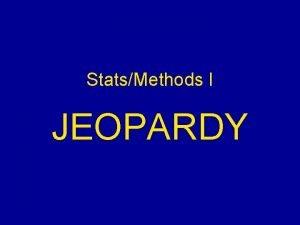 StatsMethods I JEOPARDY Jeopardy Scientific Method Getting Started