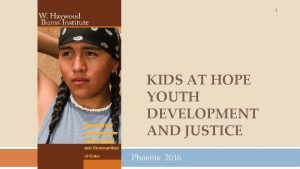 1 KIDS AT HOPE YOUTH DEVELOPMENT AND JUSTICE