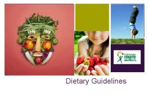 Dietary Guidelines YOU ARE WHAT YOU EAT n