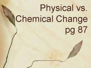 Physical vs Chemical Change pg 87 Bpop Physical