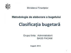 Ministerul Finanelor Metodologia de elaborare a bugetului Clasificaia