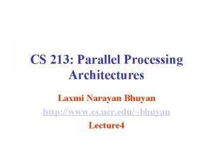 CS 213 Parallel Processing Architectures Laxmi Narayan Bhuyan