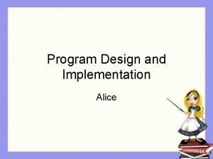 Program Design and Implementation Alice Step 1 Design