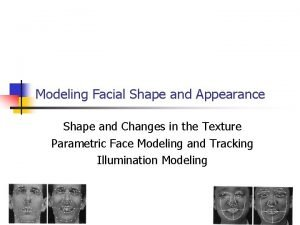 Modeling Facial Shape and Appearance Shape and Changes