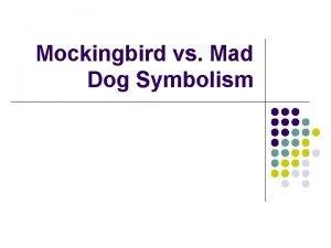 Mockingbird vs Mad Dog Symbolism CH 25 27