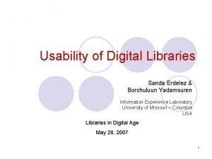 Usability of Digital Libraries Sanda Erdelez Borchuluun Yadamsuren