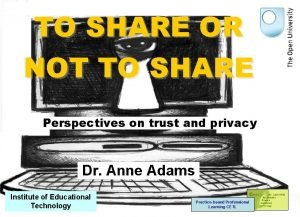 TO SHARE OR NOT TO SHARE Perspectives on