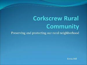 Corkscrew Rural Community Preserving and protecting our rural
