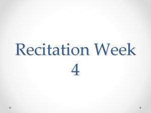 Recitation Week 4 MEET YOUR DEADLINES Whats happening