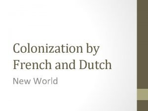 Colonization by French and Dutch New World French