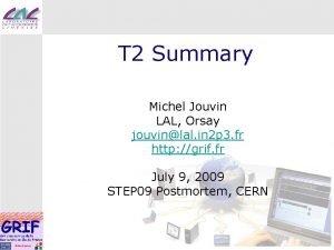 T 2 Summary Michel Jouvin LAL Orsay jouvinlal