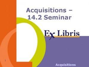 Acquisitions 14 2 Seminar 1 Acquisitions Session Outline