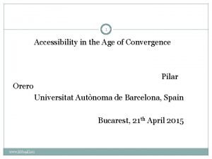 1 Accessibility in the Age of Convergence Pilar