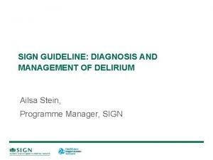 SIGN GUIDELINE DIAGNOSIS AND MANAGEMENT OF DELIRIUM Ailsa