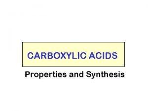 CARBOXYLIC ACIDS Properties and Synthesis NOMENCLATURE IUPAC NOMENCLATURE