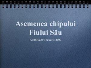 Asemenea chipului Fiului Su Aletheia 8 februarie 2009