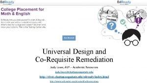 Universal Design and CoRequisite Remediation Judy Lowe AVP