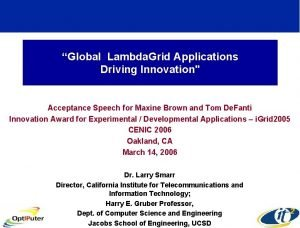 Global Lambda Grid Applications Driving Innovation Acceptance Speech