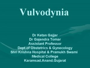 Vulvodynia Dr Ketan Gajjar Dr Gajendra Tomar Assistant