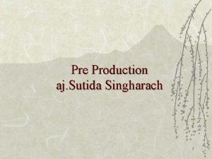 Pre Production aj Sutida Singharach 1 Production Process