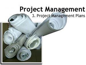 Project Management 3 Project Management Plans Project management