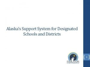 Alaskas Support System for Designated Schools and Districts