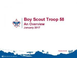 Boy Scout Troop 58 An Overview January 2017