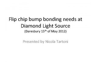 Flip chip bump bonding needs at Diamond Light