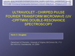 ULTRAVIOLET CHIRPED PULSE FOURIER TRANSFORM MICROWAVE UV CPFTMW