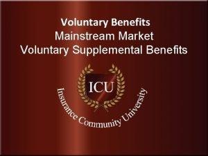 Voluntary Benefits Mainstream Market Voluntary Supplemental Benefits Insurance