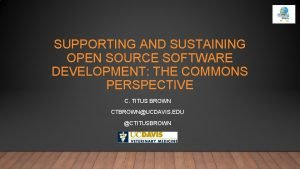 SUPPORTING AND SUSTAINING OPEN SOURCE SOFTWARE DEVELOPMENT THE