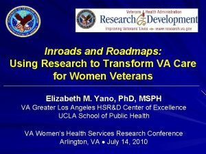 Inroads and Roadmaps Using Research to Transform VA