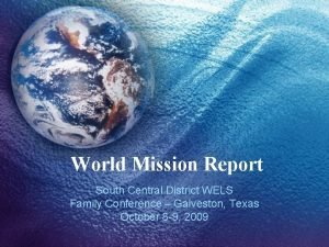 World Mission Report South Central District WELS Family