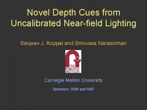 Novel Depth Cues from Uncalibrated Nearfield Lighting Sanjeev