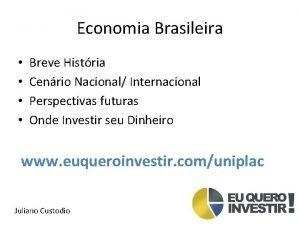 Economia Brasileira Breve Histria Cenrio Nacional Internacional Perspectivas