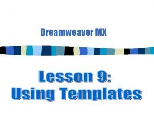 Dreamweaver MX Overview of Templates n n Templates
