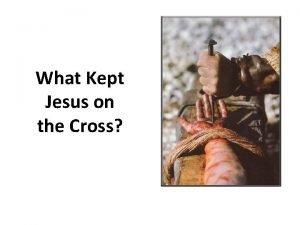 What Kept Jesus on the Cross It wasnt