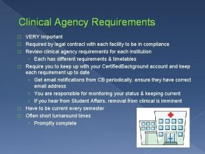 Clinical Agency Requirements VERY Important Required by legal