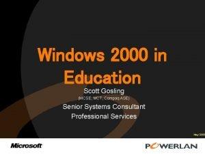 Windows 2000 in Education Scott Gosling MCSE MCT
