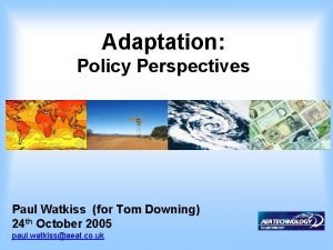 Adaptation Policy Perspectives Paul Watkiss for Tom Downing