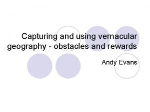Capturing and using vernacular geography obstacles and rewards