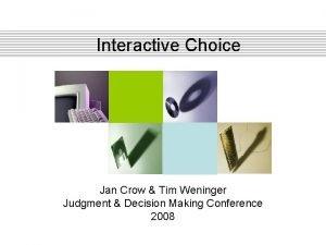Interactive Choice Jan Crow Tim Weninger Judgment Decision
