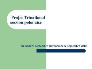 Projet Trinational session polonaise du lundi 23 septembre