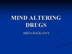 MIND ALTERING DRUGS ARDA BALKANCI Mind Altering Drugs