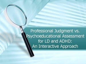 Professional Judgment vs Psychoeducational Assessment for LD and